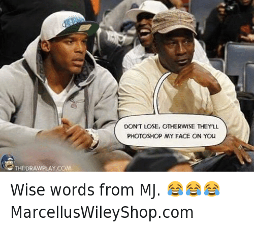 Advice, Cam Newton, and Carolina Panthers: @marcelluswiley  DON'T LOSE, OTHERWISE THEY'LL PHOTOSHOP MY FACE ON YOU   @marcelluswiley Wise words from MJ. 😂😂😂 Wise words from MJ. 😂😂😂-MarcellusWileyShop.com