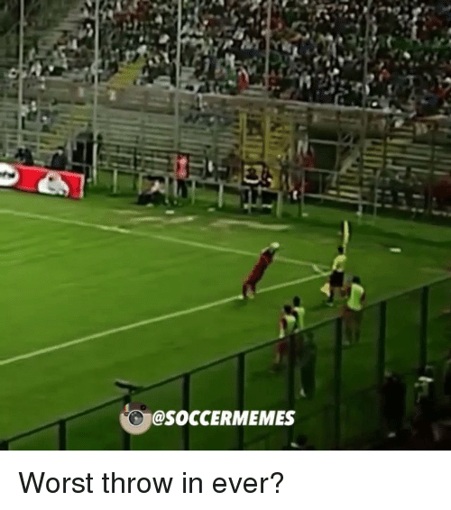 Soccer, Sports, and Throwing: @SOCCERMEMES Worst throw in ever?