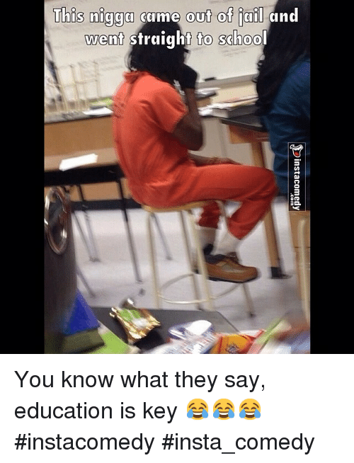Funny, Jail, and Memes: This nigga came out of jail  and  went straight to school You know what they say, education is key 😂😂😂 instacomedy insta_comedy