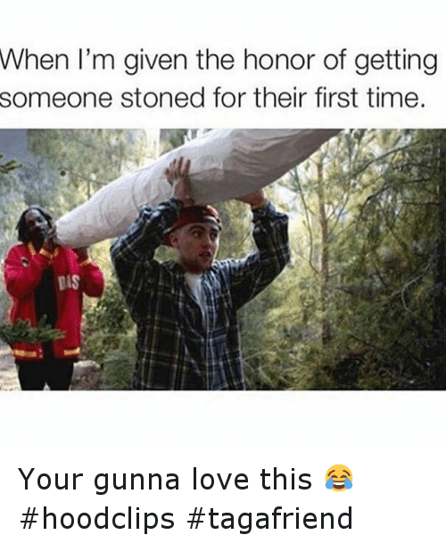 Time: When I'm given the honor of getting  someone stoned for their first time. Your gunna love this 😂 hoodclips -tagafriend