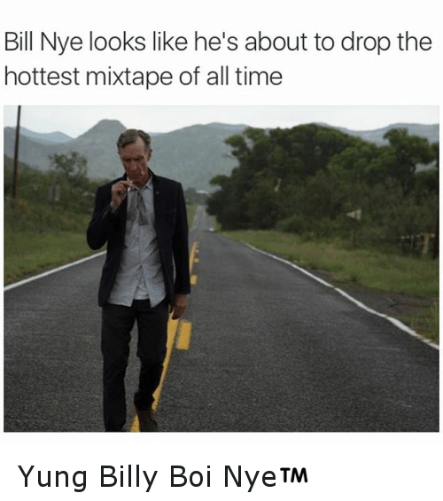 About To Drop The Hottest Mixtape: Bill Nye looks like he's about to drop the  hottest mixtape of all time Yung Billy Boi Nye™