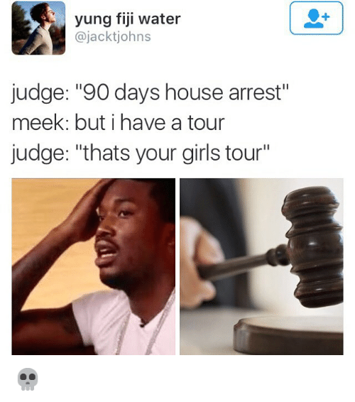 "Funny, Girls, and Memes: yung fiji water  ajackt johns  judge: ""90 days house arrest""  meek: but i have a tour  judge: ""thats your girls tour"" 💀"