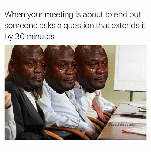 """Michael Jordan Crying, Tfw, and Work/Job: """"When your meeting is about to end but Someone asks a question that extends it by 30 minutes"""