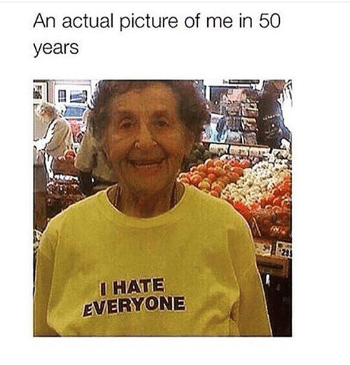 Funny Memes For Everyone : An actual picture of me in years hate everyone funny