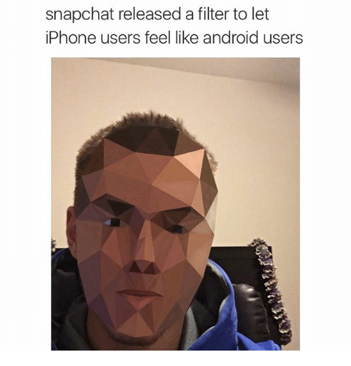 Android: snapchat released a filter to let  iPhone users feel like android users