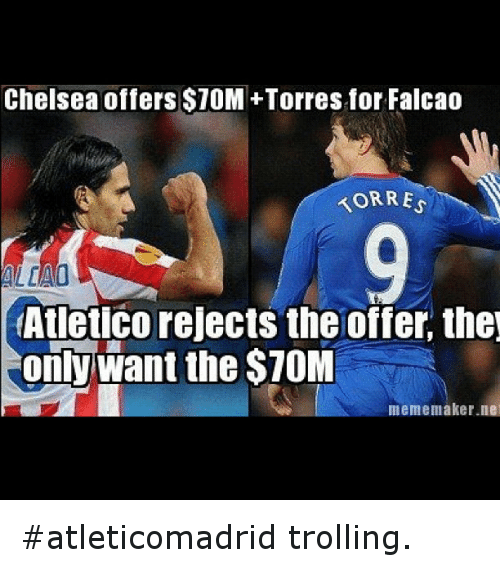 Chelsea, Meme, and Memes: Chelsea offers $10M+Torres for Falcao  KORRES  (Atletico rejects the offer the  only want the $70M  meme maker nei atleticomadrid trolling.