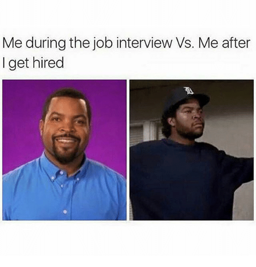 Funny Meme For Job Interviews : Me during the job interview vs after i get hired