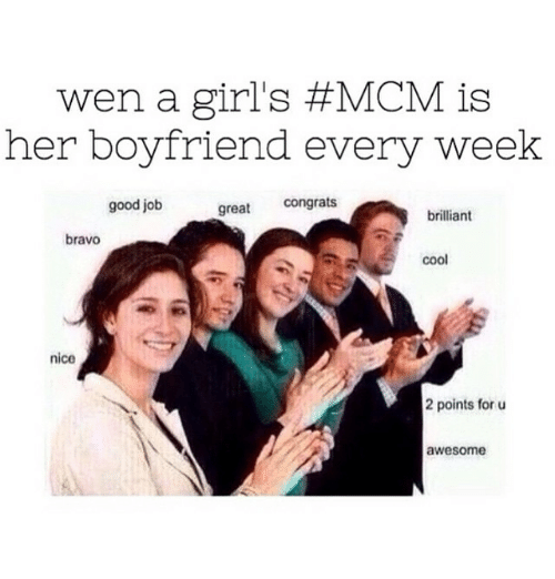 Funny, Girls, and Bravo: wen a girl's #MCM is  her boyfriend every week  great  congrats  good job  brilliant  bravo  cool  nice  2 points for u  awesome