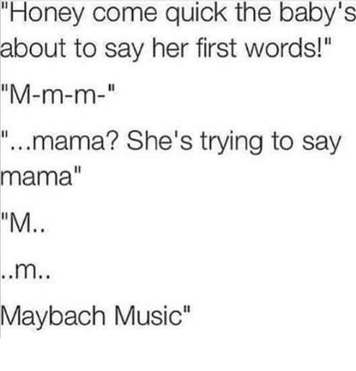 "Baby, It's Cold Outside, Funny, and Honey, I Shrunk the Kids: ""Honey come quick the baby's  about to say her first words!""  ""M-m-m  ""...mama? She's trying to say  mama  ""M  Maybach Music"""