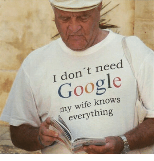Google, Engineering, and Wife: I don't need  Google  my wife knows  everything