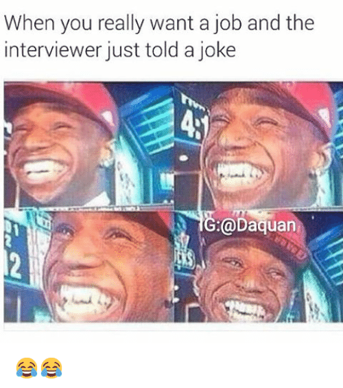 Jokes: When you really want a job and the  interviewer just told a joke  Daquan 😂😂