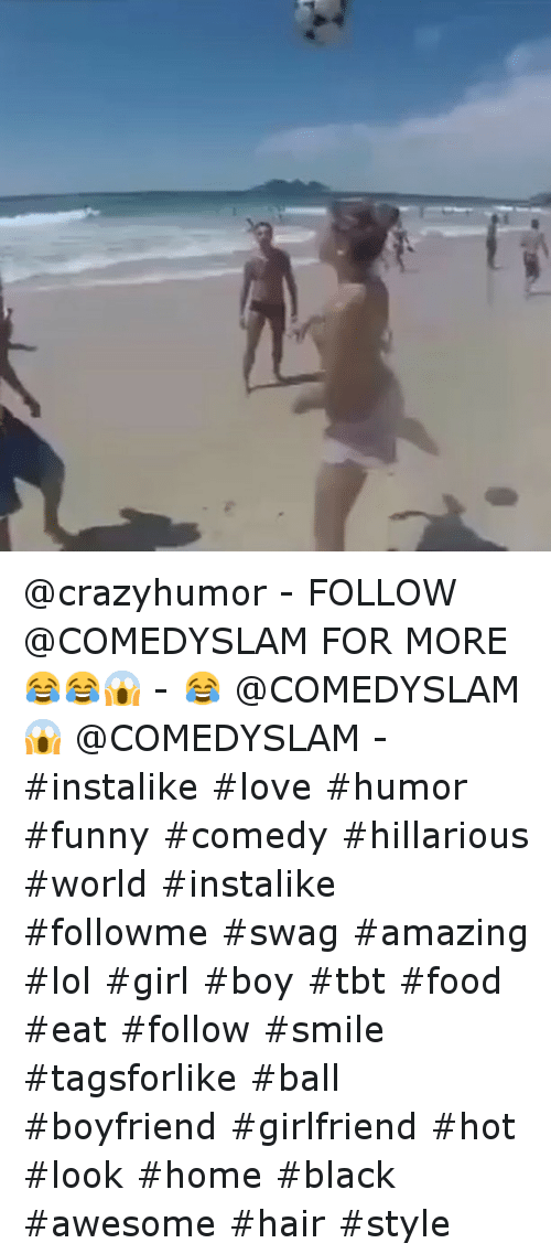 Food, Funny, and Girls: @crazyhumor--FOLLOW @COMEDYSLAM FOR MORE 😂😂😱--😂 @COMEDYSLAM-😱 @COMEDYSLAM--instalike love humor funny comedy  hillarious world instalike followme swag amazing  lol girl boy tbt food  eat follow smile tagsforlike ball -boyfriend girlfriend hot look home black  awesome hair style
