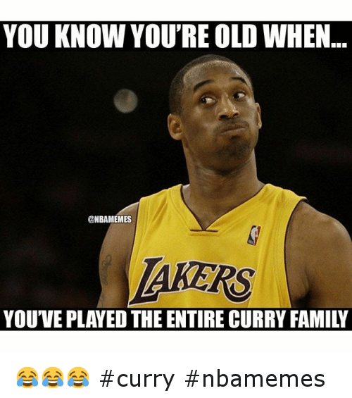 Basketball, Family, and Kobe Bryant: YOU KNOW YOU'RE OLD WHEN... YOU'VE PLAYED THE ENTIRE CURRY FAMILY 😂😂😂 curry nbamemes