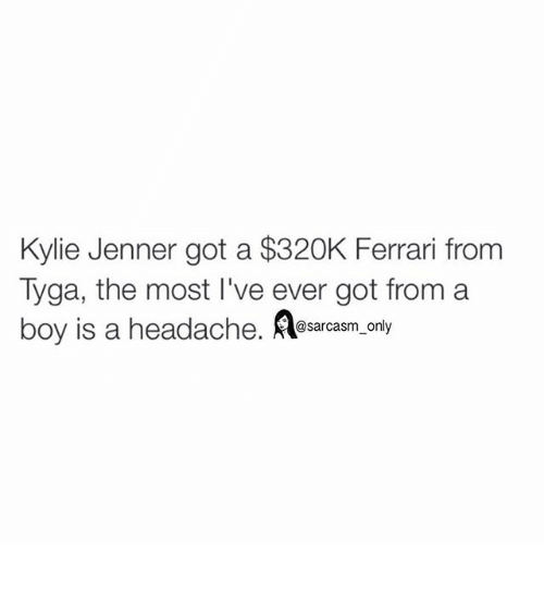 Kylie Jenner: Kylie Jenner got a $320K Ferrari from  Tyga, the most live ever got from a  boy is a headache  @sarcasm only ⠀