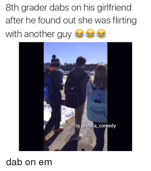 Funny, Memes, and Girlfriend: 8th grader dabs on his girlfriend  after he found out she was flirting  with another guy  ig a insta comedy dab on em