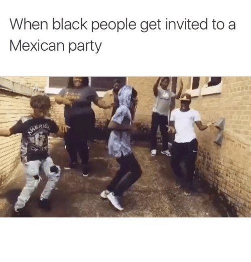 Funny, Memes, and Party: When black people get invited to a  Mexican party