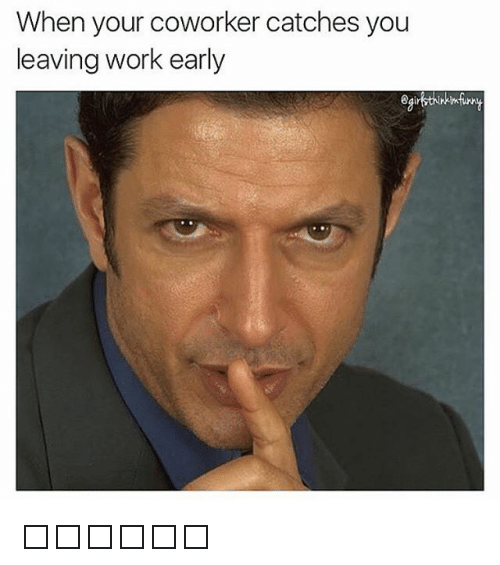 Leaving Work Early Funny Meme : Best memes about when your coworker