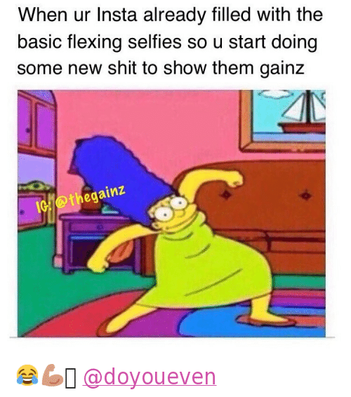 "Flexing, Instagram, and Marge Simpson: ""When ur Insta already filled with the basic flexing selfies so u start doing some new shit to show them gainz"" 😂💪🏼 @doyoueven"
