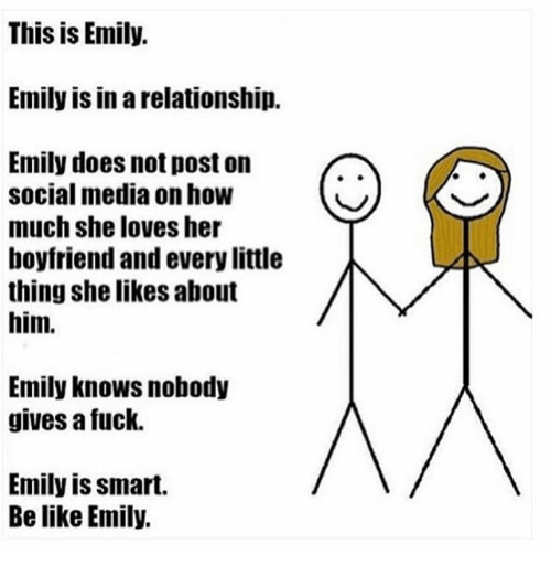 Doe, Fucking, and Funny: This is Emily.  Emily isinarelationship.  Emily does not post on  social media on how  much she loves her  boyfriend and every little  thing she likes about  him.  Emily knows, nobody  gives a fuck.  Emily is smart.  Belike Emily.