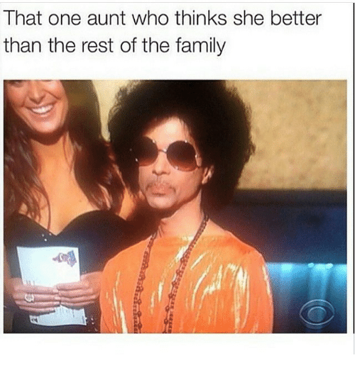 Family, Funny, and Girl Memes: That one aunt who thinks she better  than the rest of the family