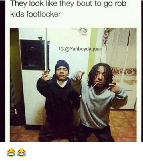 Footlocker: They look like they bout to go rob  kids footlocker  IG: a Yahboydaquan 😂😂