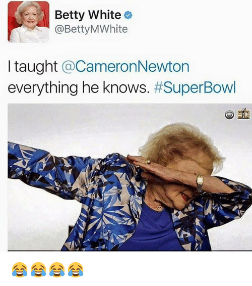 Betty White, Funny, and Meme: Betty White  @Betty MWhite  I taught  CameronNewton  everything he knows  Super Bowl 😂😂😂😂
