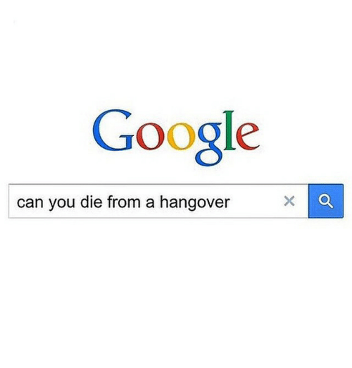 Funny, Google, and Hangover: Google  can you die from a hangover  a