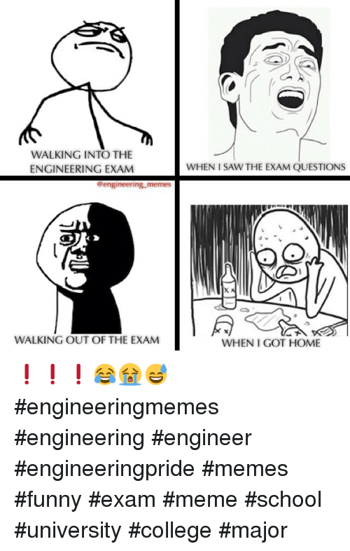 College, Funny, and Meme: WALKING IN TO THE  ENGINEERING EXAM  engineering memes  WALKING OUT OF THE EXAM  WHEN SAW THE EXAM QUESTIONS  WHEN I GOT HOME ❗️❗️❗️😂😭😅 engineeringmemes engineering engineer engineeringpride memes funny exam meme school university college major