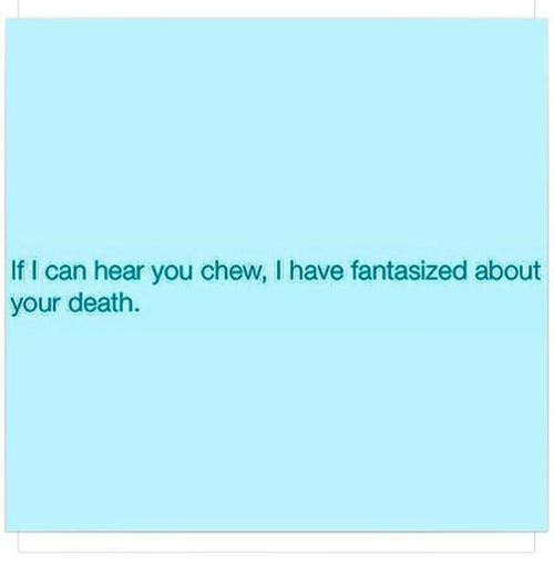 If I Can Hear You Chew Ihave Fantasized About Your Death   Funny Meme on SIZZLE