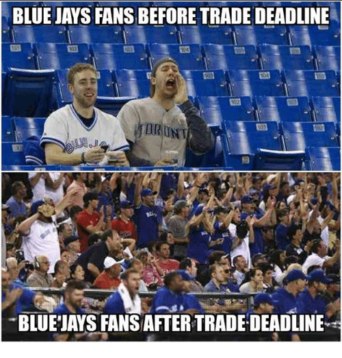 Jay, Mlb, and Blue: BLUE JAYS FANSBEFORE TRADE DEADLINE  WDA  BLUEJAYS FANSAFTERTRADEDEADLINE