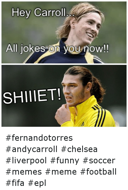 Chelsea, Fifa, and Funny: Hey Carroll  All jokes on you now!  IET! fernandotorres andycarroll chelsea liverpool funny soccer memes meme football fifa epl