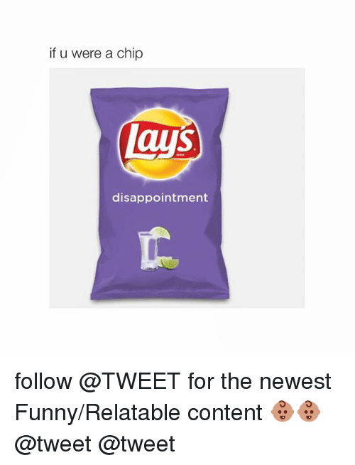Disappointed: if u were a chip  lays  disappointment follow @TWEET for the newest Funny-Relatable content 👶🏽👶🏽-@tweet @tweet