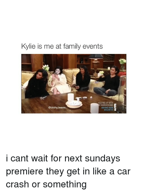 cars: Kylie is me at family events  KEEPING UP WITH  HE KARDASHIANS  @bitchy tweets  BRAND NEW  NKUWTK i cant wait for next sundays premiere they get in like a car crash or something