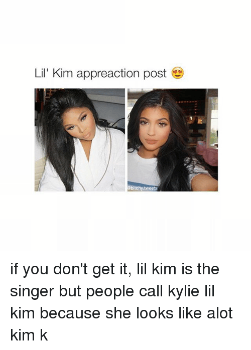 Lil Kim, Girl Memes, and Get It: Lil' Kim appreaction post  @bitchy, tweets if you don't get it, lil kim is the singer but people call kylie lil kim because she looks like alot kim k