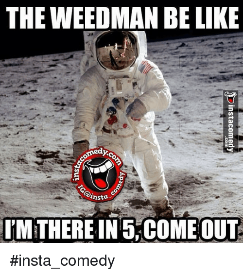 Funny Memes For Insta : The weedman be like dyco anstac im therein come out