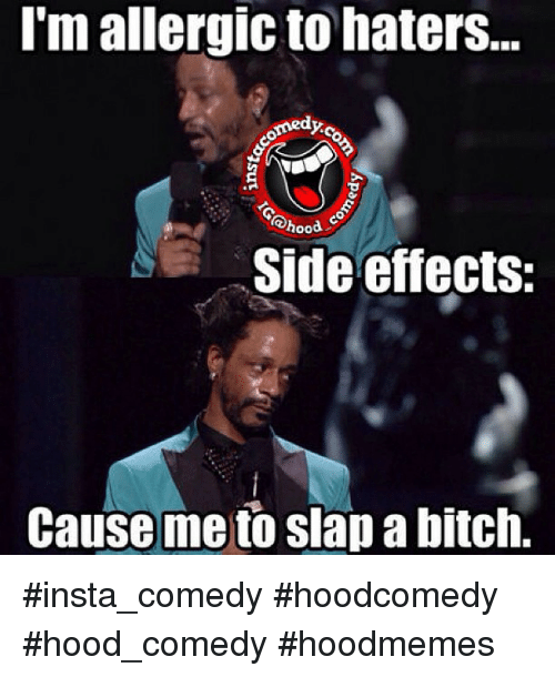 Funny Memes For Insta : M allergic to haters hood se side effects cause me slap