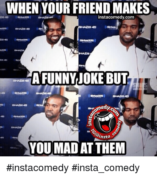 Jokes: WHEN YOUR FRIENDMAKES  instacomedy.com  FUNNY JOKE BUT  ansta  YOU MAD AT THEM instacomedy insta_comedy