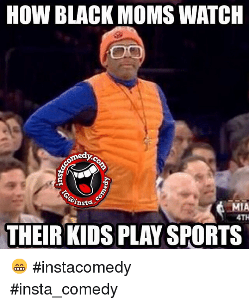 Funny, Memes, and Moms: HOW BLACK MOMS WATCH  emedyo  ansta  4TH  THEIR KIDS PLAY SPORTS 😁 instacomedy insta_comedy