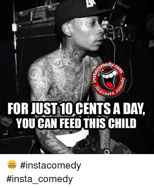 Funny Memes For Insta : Ed ansta for just cents ada you can feed this chilo