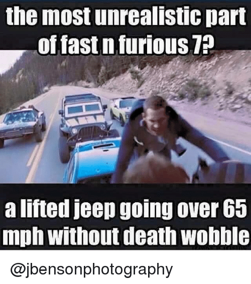 Death, Jeep, and Deaths: the most unrealistic part  of fast n furious  a lifted jeep going over 65  mph without death Wobble @jbensonphotography