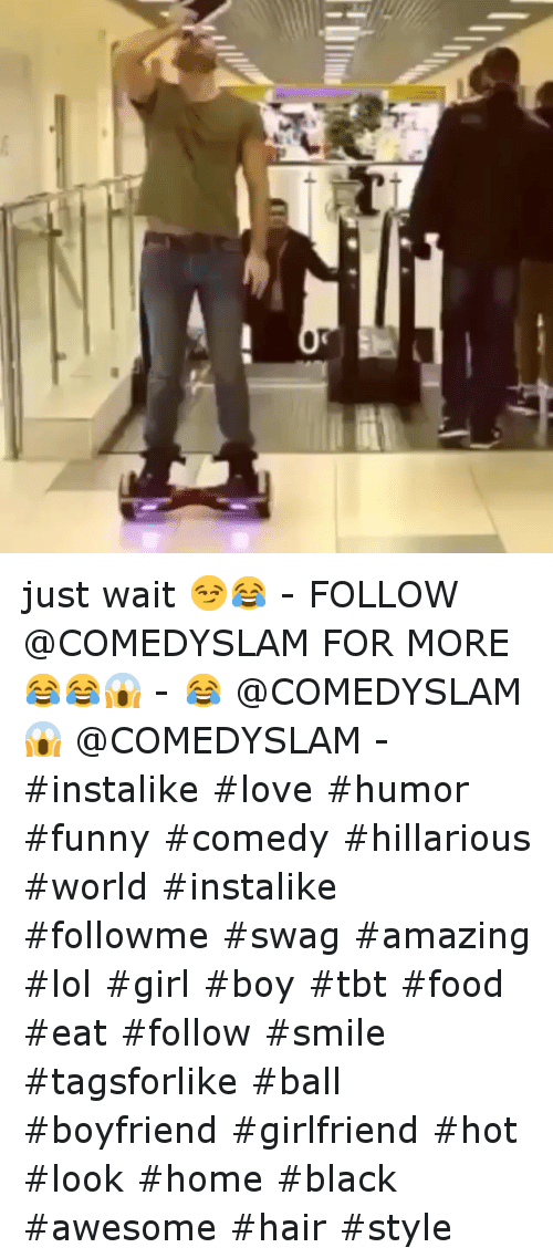 Food, Funny, and Girls: just wait 😏😂--FOLLOW @COMEDYSLAM FOR MORE 😂😂😱--😂 @COMEDYSLAM-😱 @COMEDYSLAM--instalike love humor funny comedy  hillarious world instalike followme swag amazing  lol girl boy tbt food  eat follow smile tagsforlike ball -boyfriend girlfriend hot look home black  awesome hair style