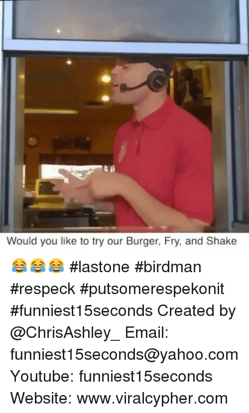 Birdman, Funny, and Email: Would you like to try our Burger, Fry, and Shake 😂😂😂 lastone birdman respeck putsomerespekonit funniest15seconds-Created by @ChrisAshley_-Email: funniest15seconds@yahoo.com-Youtube: funniest15seconds-Website: www.viralcypher.com