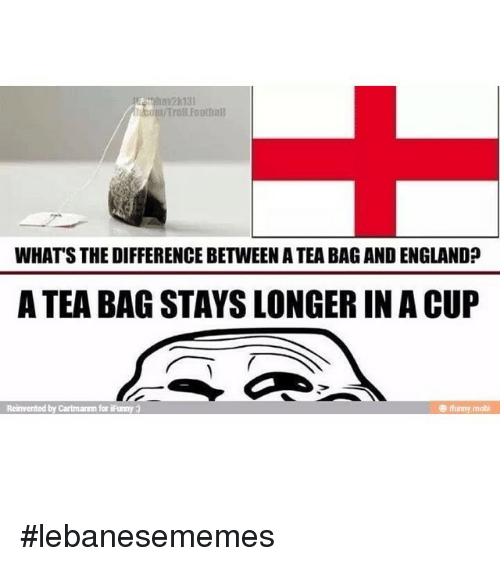 Troll, Trolling, and Lebanese: Troll Football  WHATS THE DIFFERENCE BETWEEN A TEA BAGANDENGLAND  A TEA BAG STAYS LONGER IN A CUP  Reinvented by Cartmann for iFurmy lebanesememes