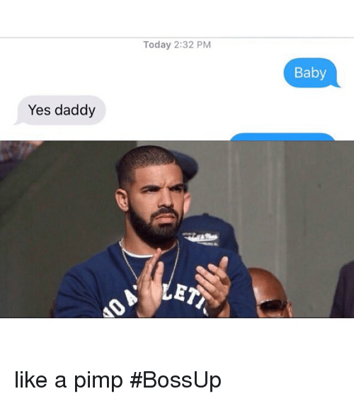 Baby, It's Cold Outside, Funny, and Memes: Yes daddy  Today 2:32 PM  ET  Baby like a pimp BossUp