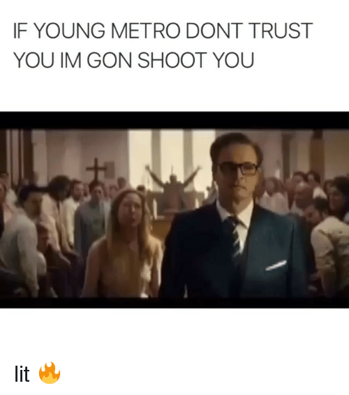 Funny, Lit, and Memes: IF YOUNG METRO DONT TRUST  YOU IM GON SHOOT YOU  RM lit 🔥