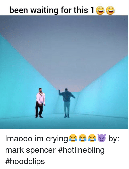 Funny: been waiting for this  1 lmaooo im crying😂😂😂😈-by: mark spencer-hotlinebling hoodclips