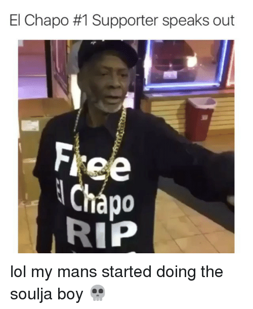 El Chapo, Funny, and Lol: El Chapo #1 Supporter speaks out  Free  RIP lol my mans started doing the soulja boy 💀