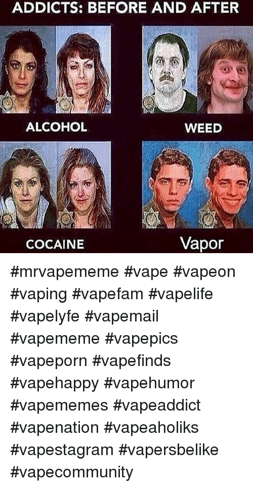 Weed Before And After Meme Vape meme: addicts before and after alcohol ...