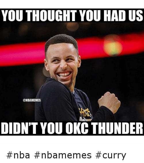 Basketball, Golden State Warriors, and Nba: YOU THOUGHT YOU HAD US DIDN'T YOU OKC THUNDER nba nbamemes curry