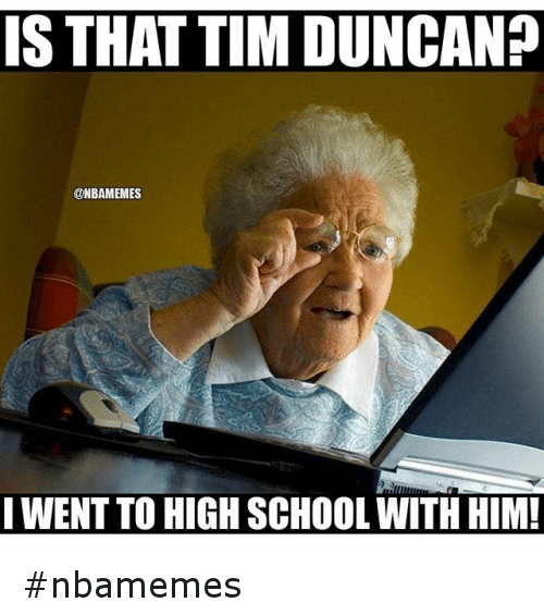 Basketball, Nba, and School: IS THAT TIM DUNCAN?  @NBAMEMES  I WENT TO HIGH SCHOOL WITH HIM! nbamemes